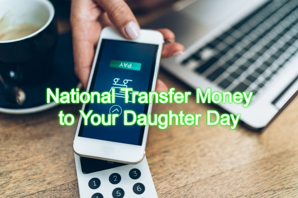 National Transfer Money to Your Daughter Day